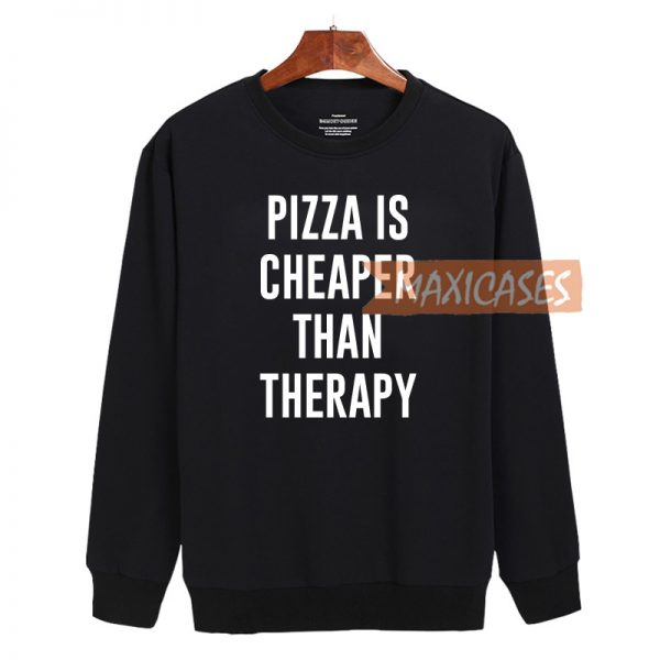 Pizza is Cheaper than therapy Cheap Sweatshirt, Cheap Sweater