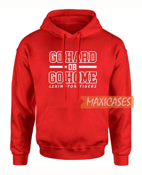 Go Hard Or Go Home Hoodie