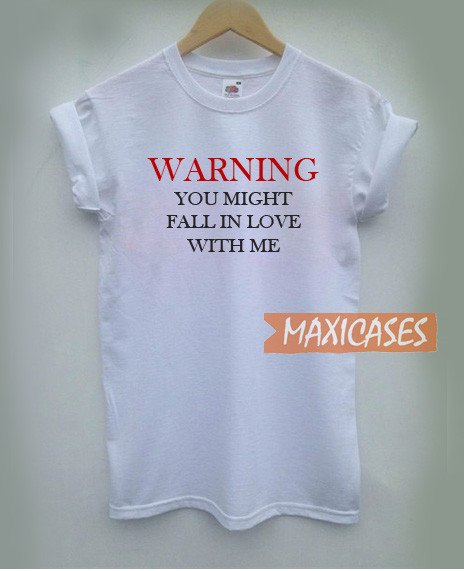 Warning You Might Fall In Love With Me T Shirt Women Men