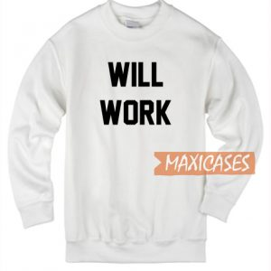 Will Work Sweatshirt