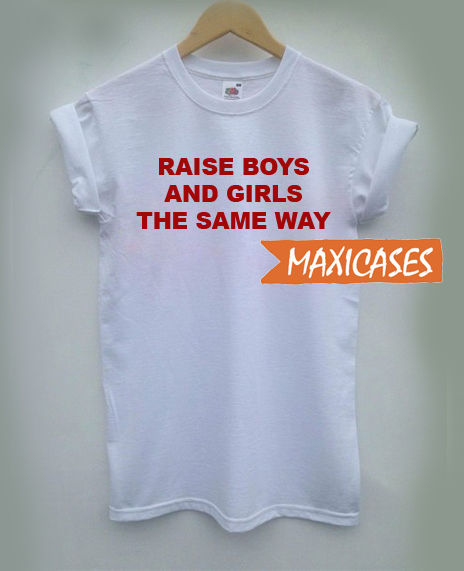 Raise Boys And GirlsThe Same Way T Shirt