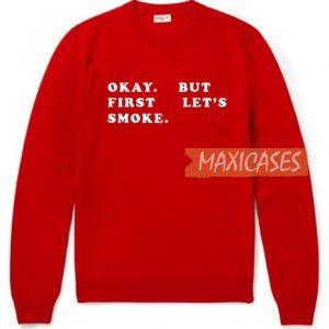 Okay But First Let's Smoke Sweatshirt