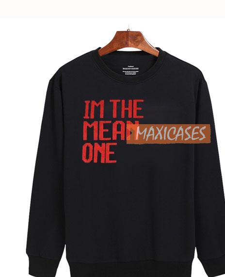 Im The Mean One Sweatshirt