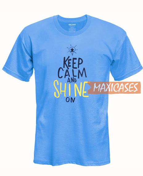 Keep Calm And Shine On T Shirt