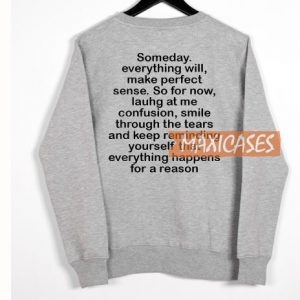 Someday Everything Will Sweatshirt