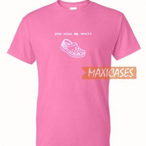 You Croc My World T Shirt