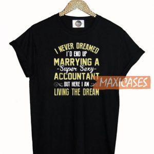 I Never Dreamed T-shirt