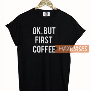 Ok But First Coffee T-shirt