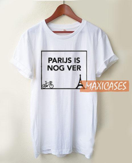 Parijs Is Nog Ver T Shirt