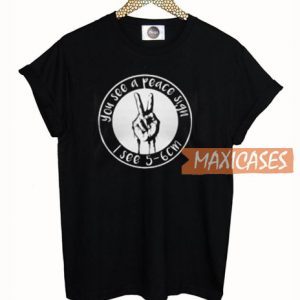 You See A Peace Sign T Shirt