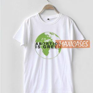 Abortion Is Green T Shirt