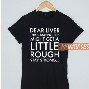 Dear Liver This Camping T Shirt