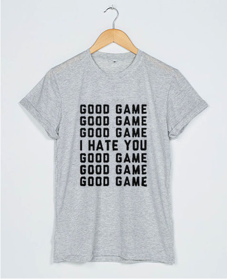 d56855c0a Good Game I Hate You T Shirt Women Men And Youth Size S to 3XL