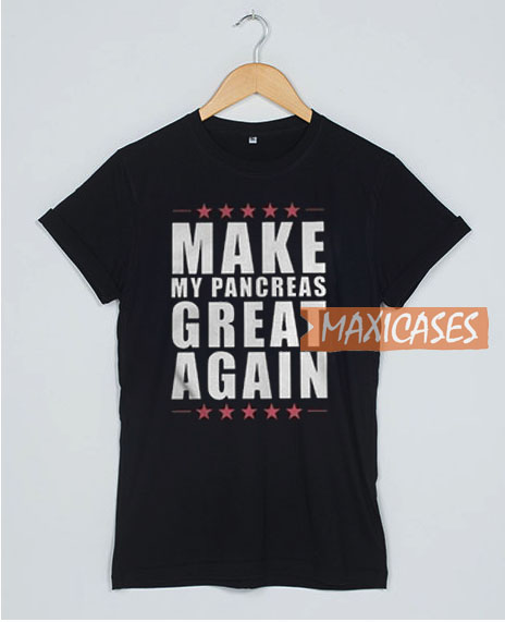 Make My Pancreas Great Again T Shirt