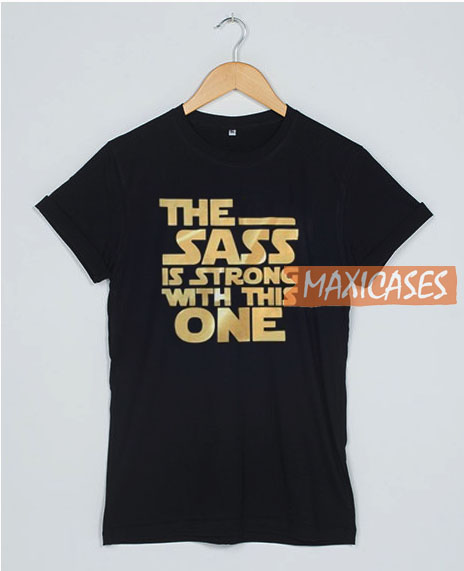 The Sass Is Strong T Shirt