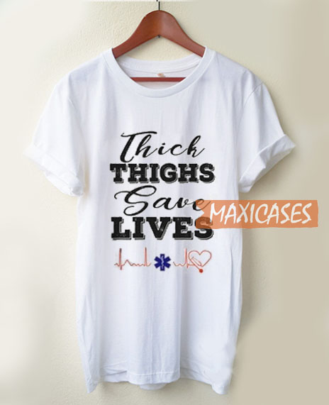 Thick Thighs Save Lives T Shirt