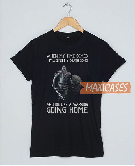 When My Time Comes T Shirt
