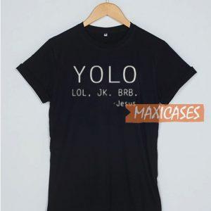 Yolo Lol Jk Brb JeYolo Lol Jk Brb Jesus T Shirt