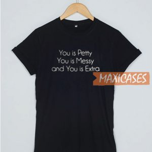You Is Petty You Is Messy T ShirtYou Is Petty You Is Messy T Shirt