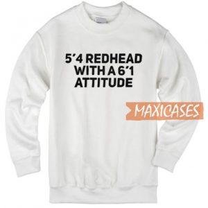 5'4 Redhead With A6'1 Attitude Sweatshirt