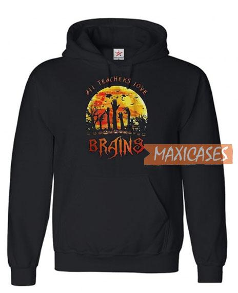 All Teachers Love Brains Hoodie