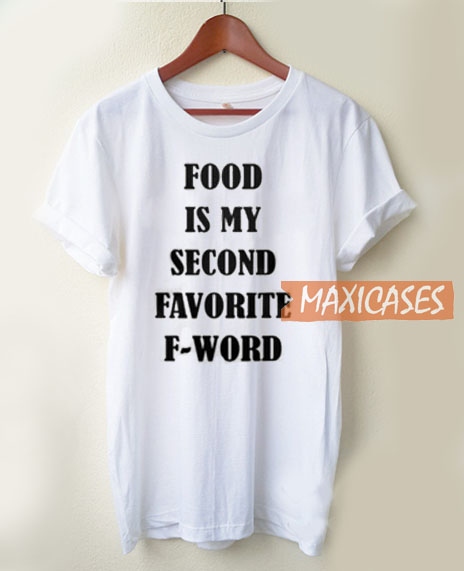 Food Is My Second Favorite T Shirt