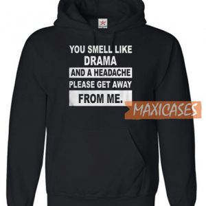 You Smell Like Drama Hoodie