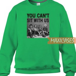 You Can't Sit With Us Sweatshirt