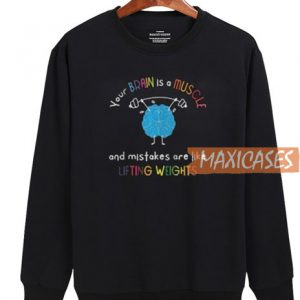 Your Brain Is A Muscle Sweatshirt
