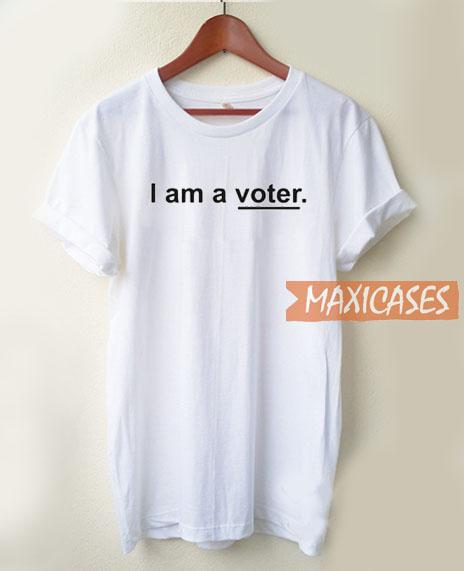 I Am A Voter T Shirt