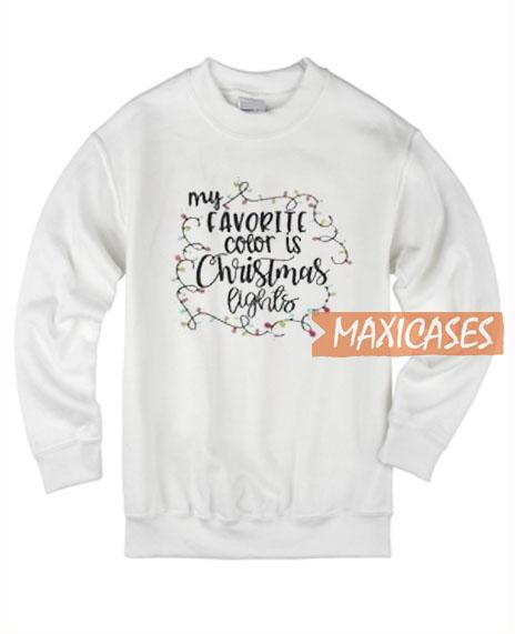 My Favorite Color Is Christmas Sweatshirt