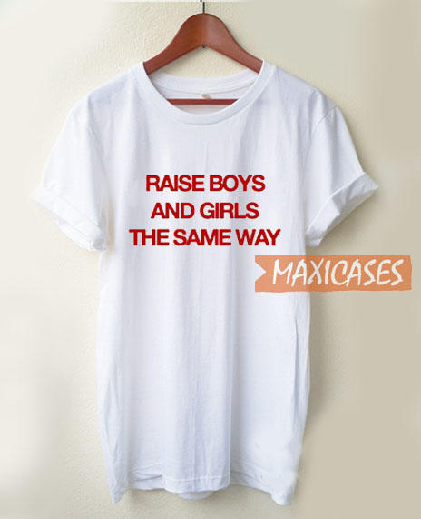 Raise Boys And Girls The T Shirt