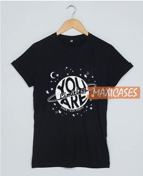 You Limitless Are Know T Shirt