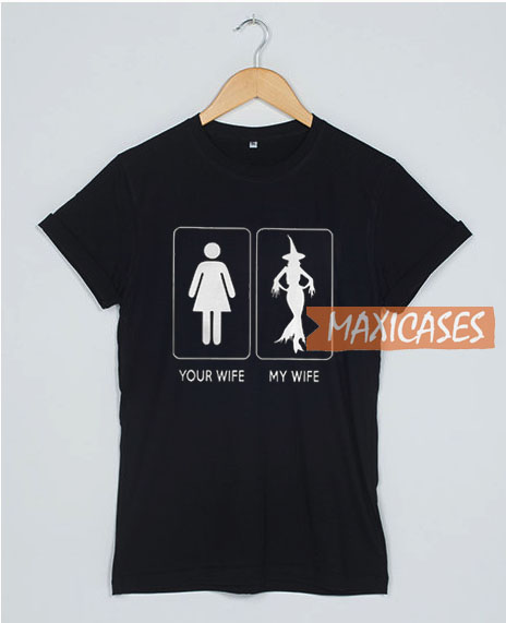 Your Wife My Wife T Shirt