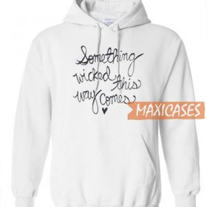 Something Wicked This Way Comes Hoodie