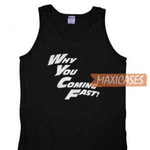 Why You Coming Fast Tank Top