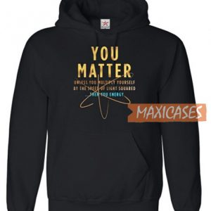 You Matter Unless You Hoodie