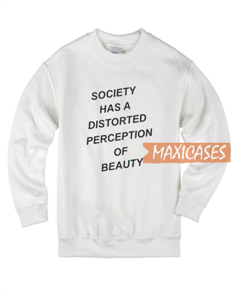 Society Has A Distorted Sweatshirt