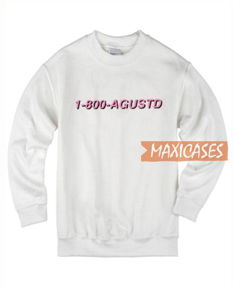 1-800-Agustd Sweatshirt