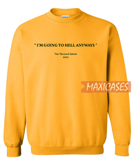 I'm Going To Ell Anyways Sweatshirt