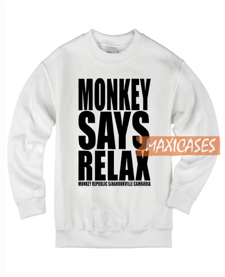 Monkey Says Relax Sweatshirt