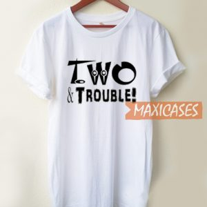 Two And Trouble T Shirt