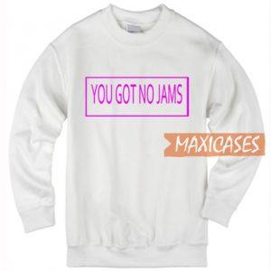 You Got No Jams Sweatshirt
