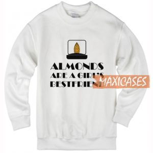 Almonds Are A Girl's Sweatshirt
