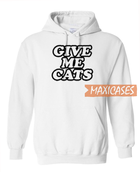 Give Me Cats Hoodie