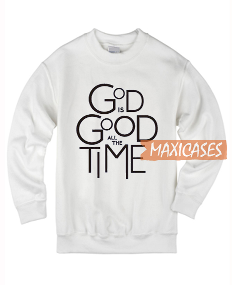 Good Is Good All The Time Sweatshirt