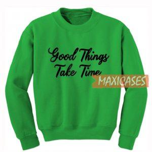 4f3e55eb59 Good Morning Hoodie Unisex Adult Size S to 3XL.  32.00 –  38.00. Good  Things Take Time Sweatshirt