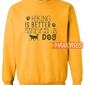 Hiking Is Better With A Dog Sweatshirt