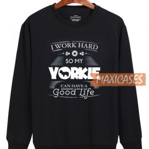 I Work Hard So My Yorkie Sweatshirt
