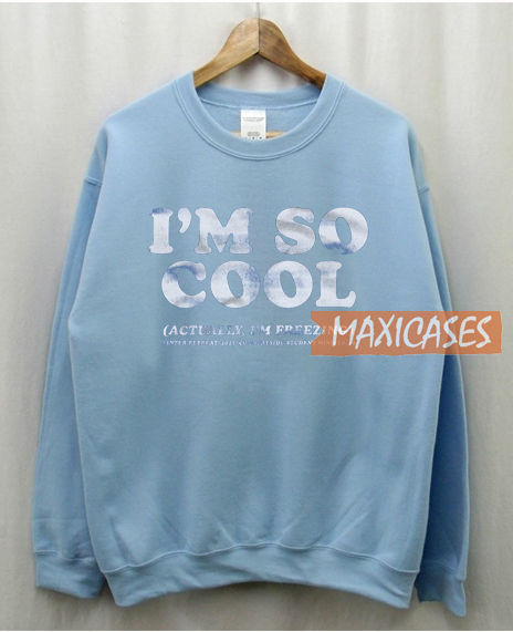 I'm So Cool Sweatshirt